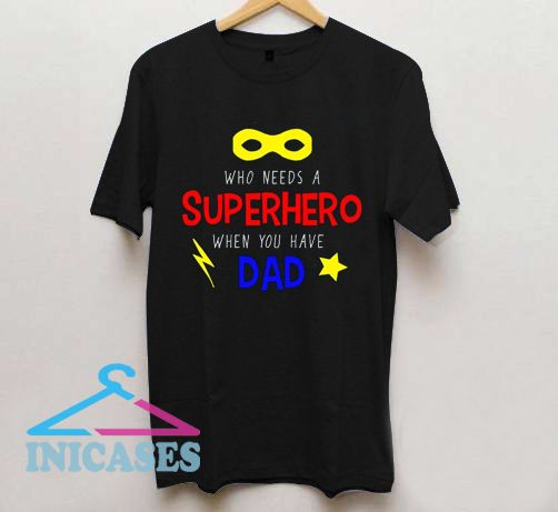 Who Needs a Superhero T Shirt