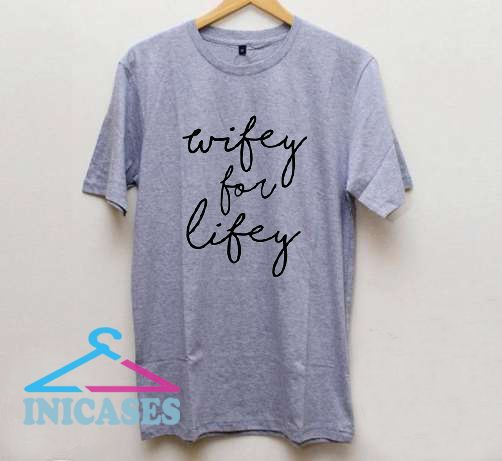 Wife For lifey T Shirt