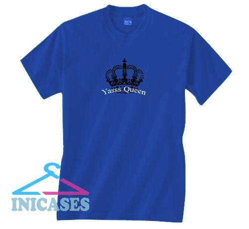 Yasss Queen T Shirt