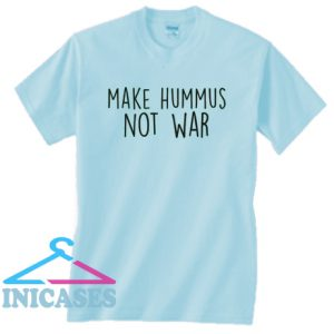 make hummus not war T Shirt