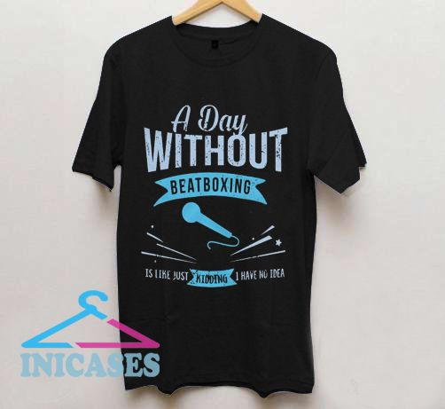 A Day Without Beatboxing T Shirt