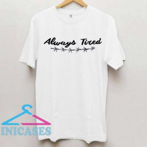 Always Tired T shirt
