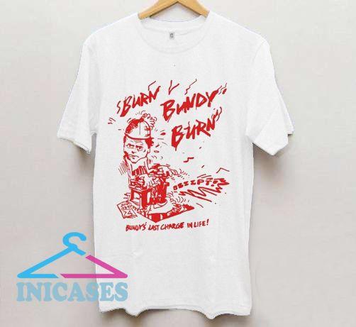 Burn Bundy Burn T Shirt