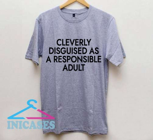 Cleverly Disguised As A Responsible Adult T Shirt