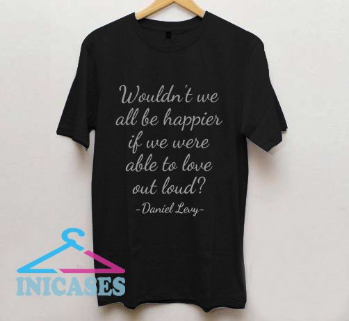 Daniel Levy Quote T Shirt