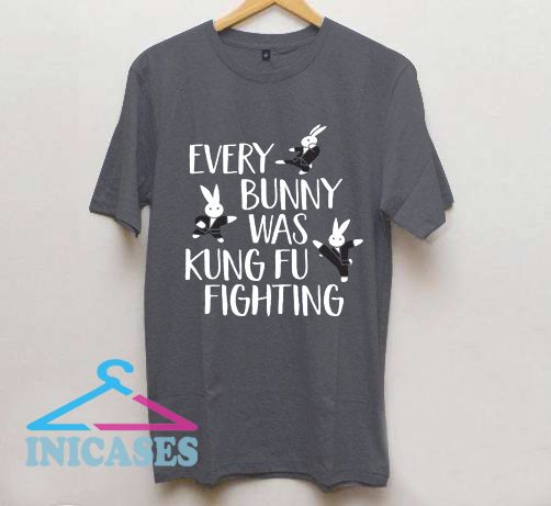 Every Bunny Was Kung-Fu Fighting T Shirt