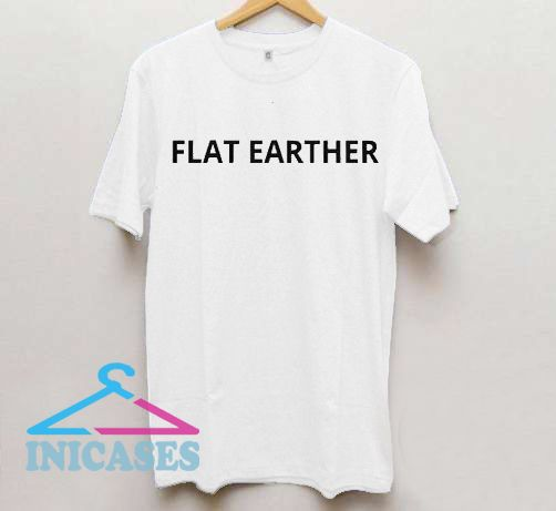 Flat Earther T Shirt