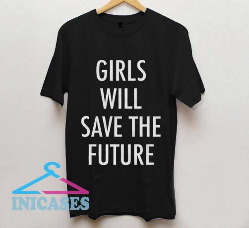 Girls will save the future T Shirt