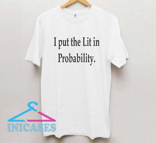 I Put The Lit In Probability T Shirt