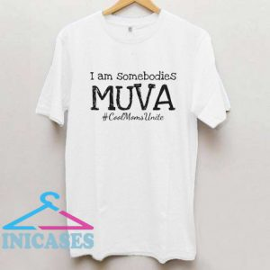 I am Somebodies MUVA T Shirt