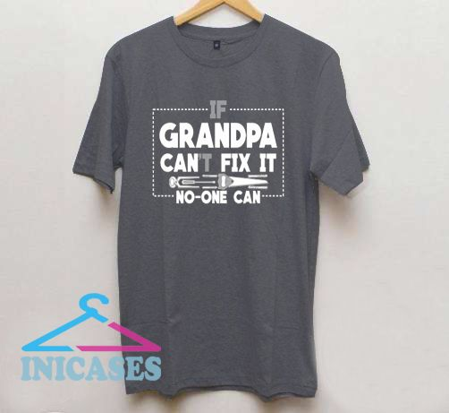 If grandpa can't fix it no one can T Shirt
