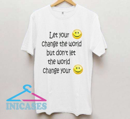 Let Your Smile to Change The World Don't T Shirt