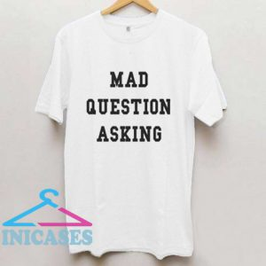 Mad Question Asking T Shirt