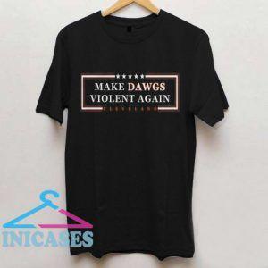 Make Dawgs Violent Again T shirt