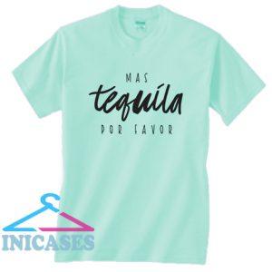 Mas Tequila Por Favor T Shirt