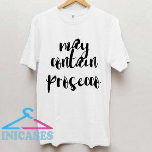 May Contain Prosecco T shirt