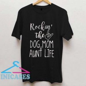 Rockin' The Dog Mom And Aunt Life For T Shirt