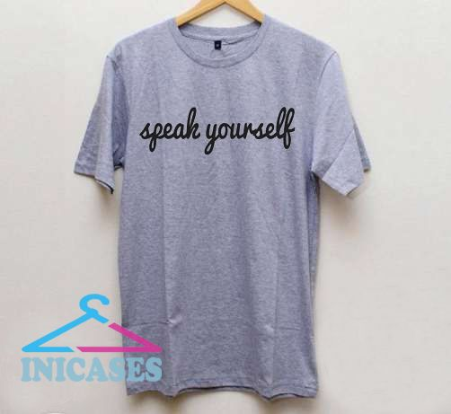 Speak Yourself T Shirt