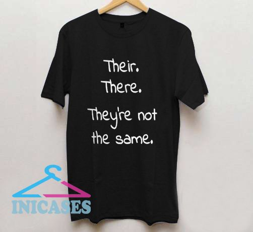 Their There They're Not The Same T Shirt
