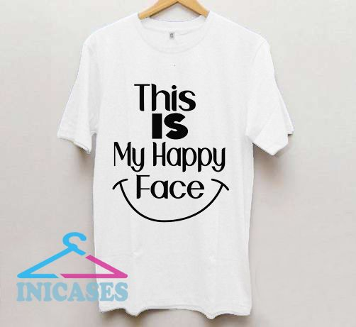 This Is My Happy Face T Shirt