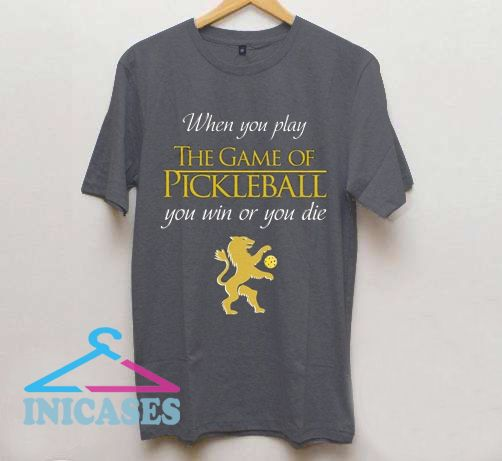 When you play the game of Pickleball T Shirt