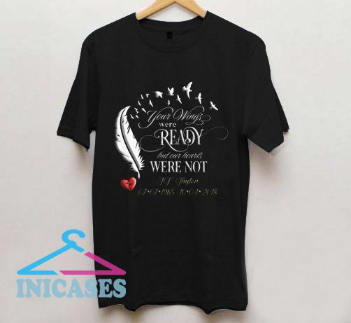 Your Wings Were Ready T Shirt