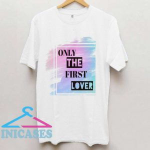 only the first lover T Shirt