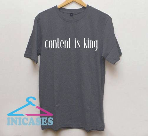 Content is King T Shirt