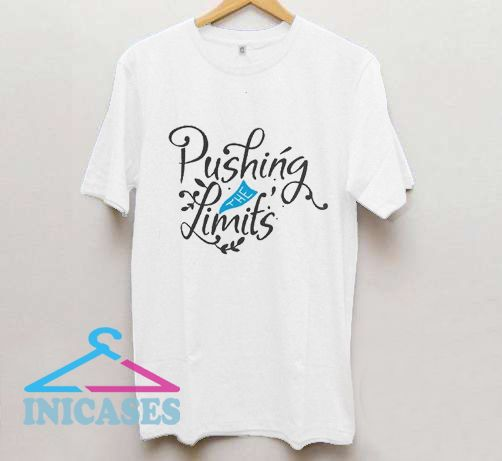Pushing The Limits T Shirt