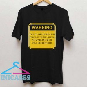 Warning due to the increase price of ammunition T Shirt