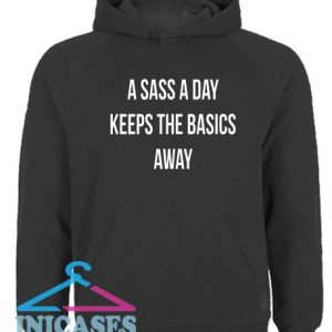 A Sass A Day Keeps The Basics Away Hoodie pullover
