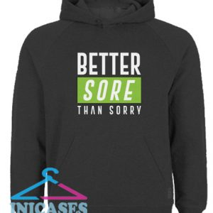 Better Sore Than Sorry Hoodie pullover