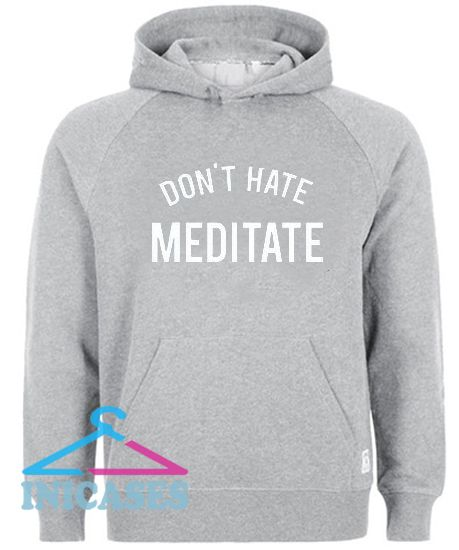 Don't Hate Meditate Hoodie pullover