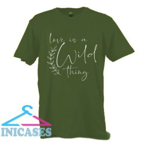 Love Is A Wild Thing T Shirt