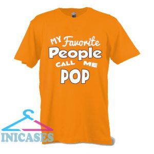 My Favorite People Call me pop T Shirt