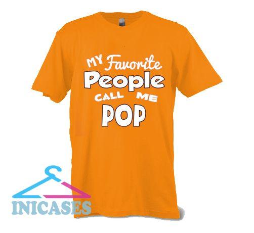 My Favorite People Call me pop T Shirt
