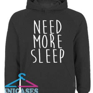 Need More Sleep Hoodie pullover
