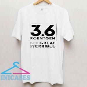 Roentgen Not Great Not Terrible T shirt