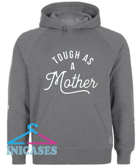 Tough As A Mother Hoodie pullover