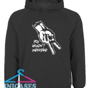 You Wouldn't Understand Hoodie pullover