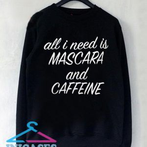All i need is mascara and caffeineSweatshirt Men And Women