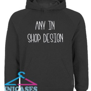 Any in store design Hoodie pullover