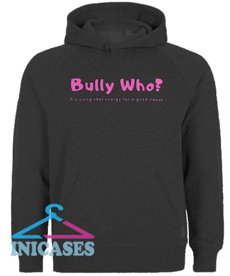Bully Who Hoodie pullover