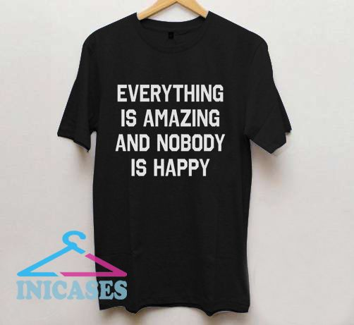 Everything is Amazing Nobody is Happy T Shirt