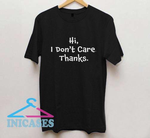 Hi I Don't Care T Shirt