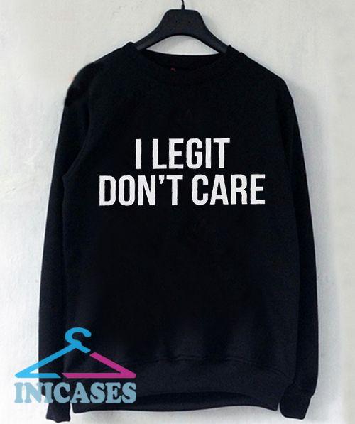 I legit don't care Sweatshirt Men And Women
