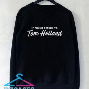 If Found Return to Tom Holland Sweatshirt Men And Women
