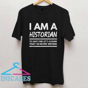 I'm A Historian To Save Time Let's Assume T Shirt