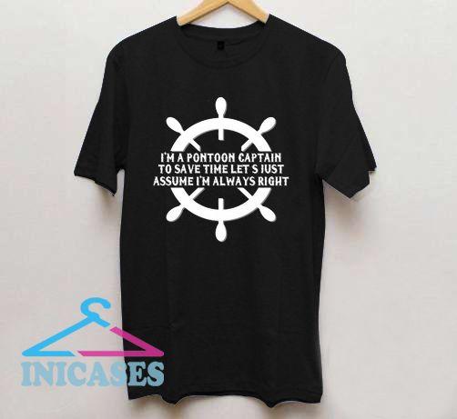 I'm A Pontoon Captain Assume I'm Always Right T Shirt