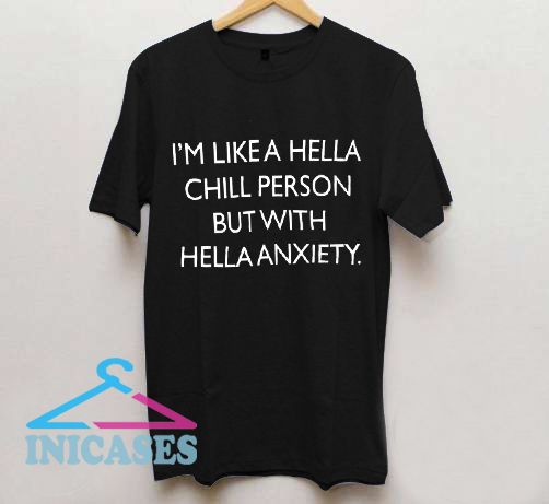 I'm like a hella chill person but with hella anxiety T shirt